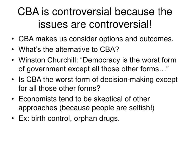 CBA is controversial because the issues are controversial!