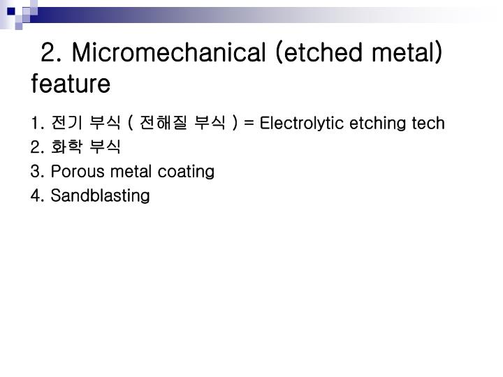 2. Micromechanical (etched metal) feature