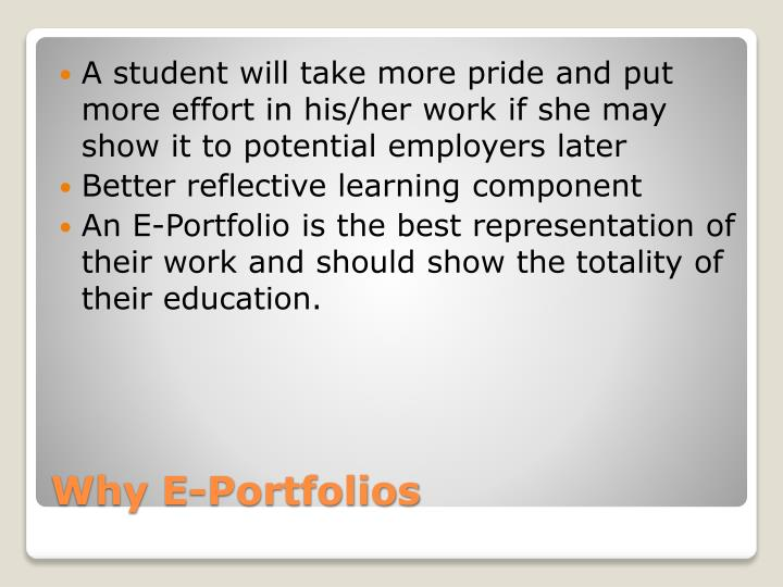 A student will take more pride and put more effort in his/her work if she may show it to potential employers later