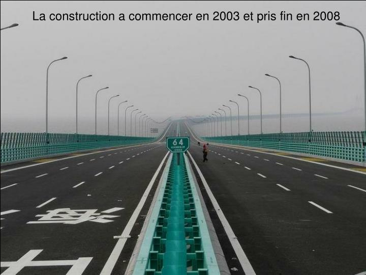 La construction a commencer en 2003 et pris fin en 2008