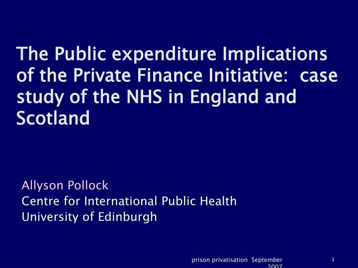 The Public expenditure Implications of the Private Finance Initiative:  case study of the NHS in Eng...