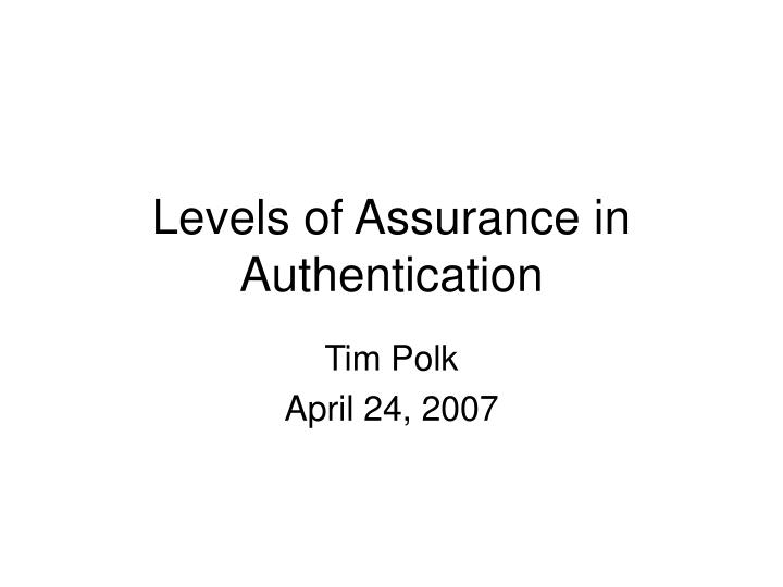 Levels of assurance in authentication