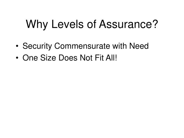 Why Levels of Assurance?