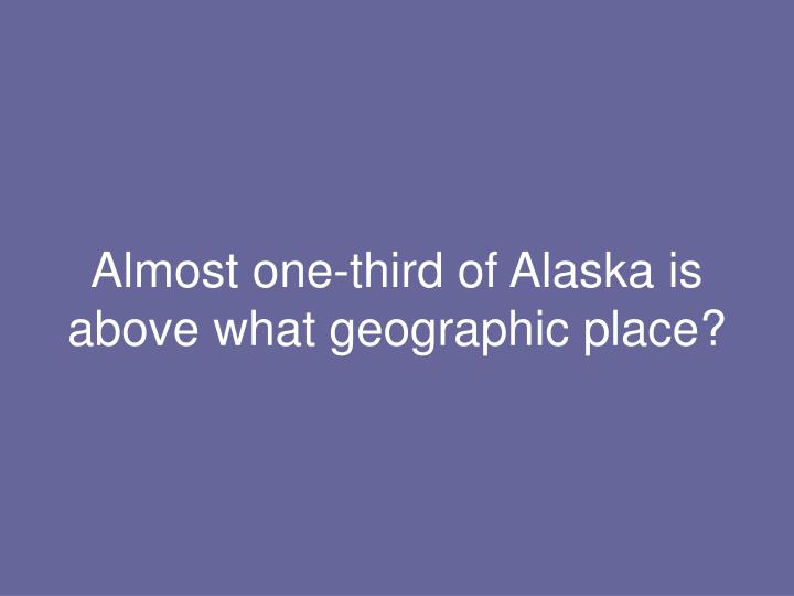 Almost one-third of Alaska is