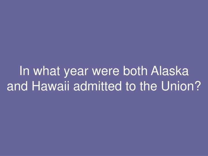 In what year were both Alaska