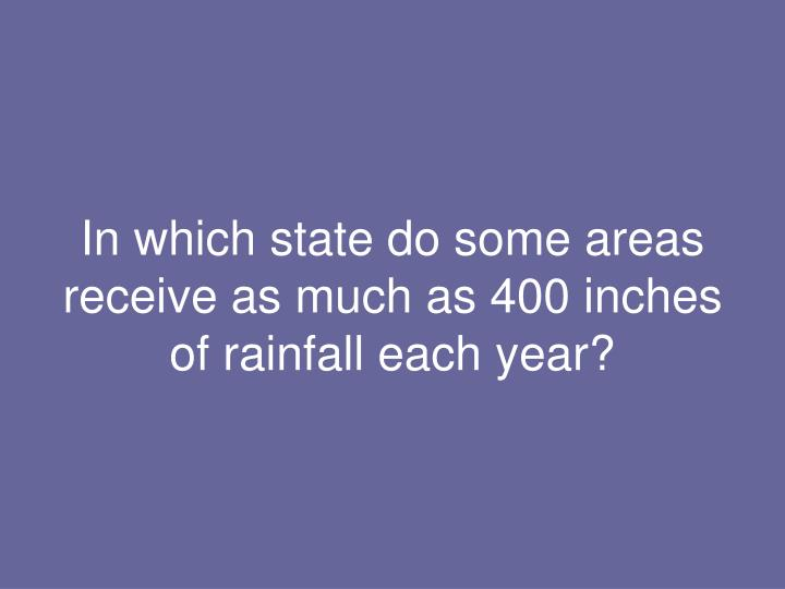 In which state do some areas receive as much as 400 inches