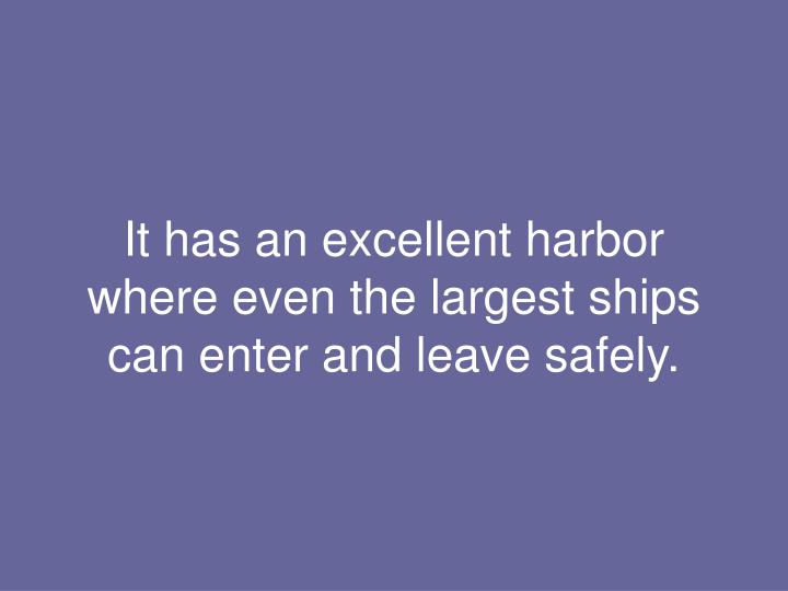 It has an excellent harbor