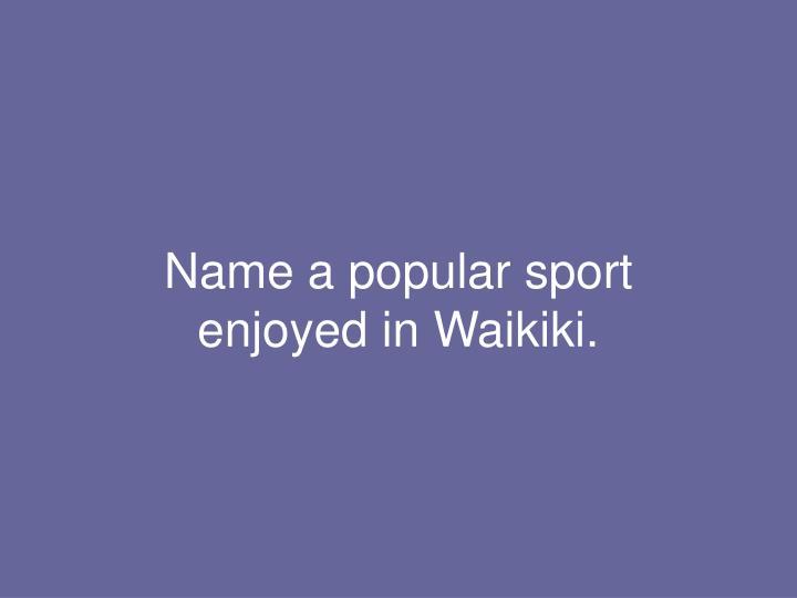 Name a popular sport