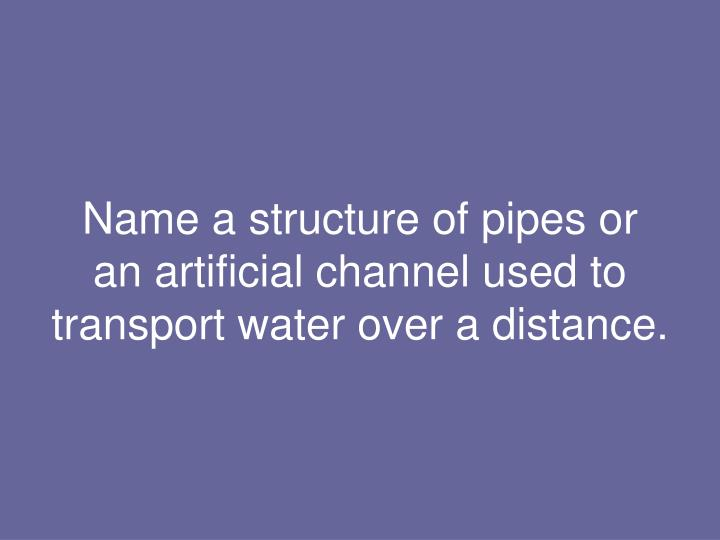Name a structure of pipes or