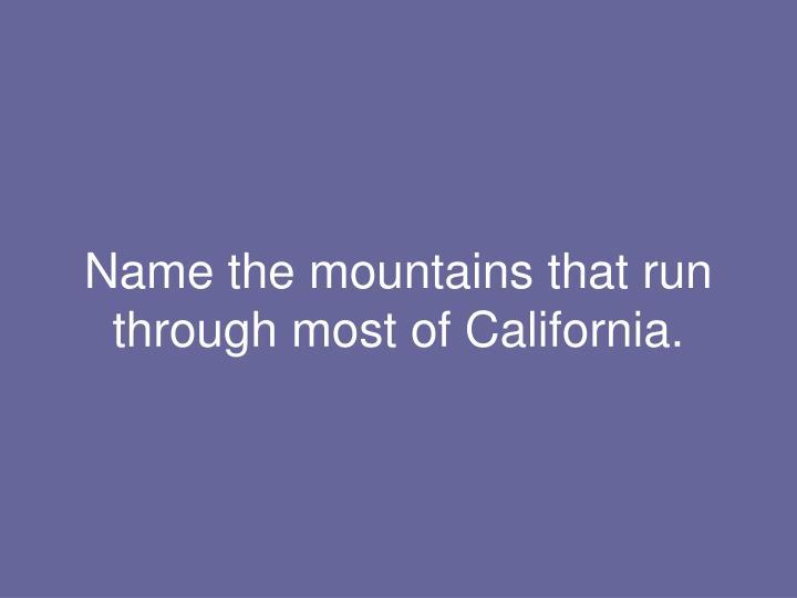 Name the mountains that run through most of California.