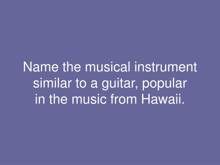 Name the musical instrument similar to a guitar, popular
