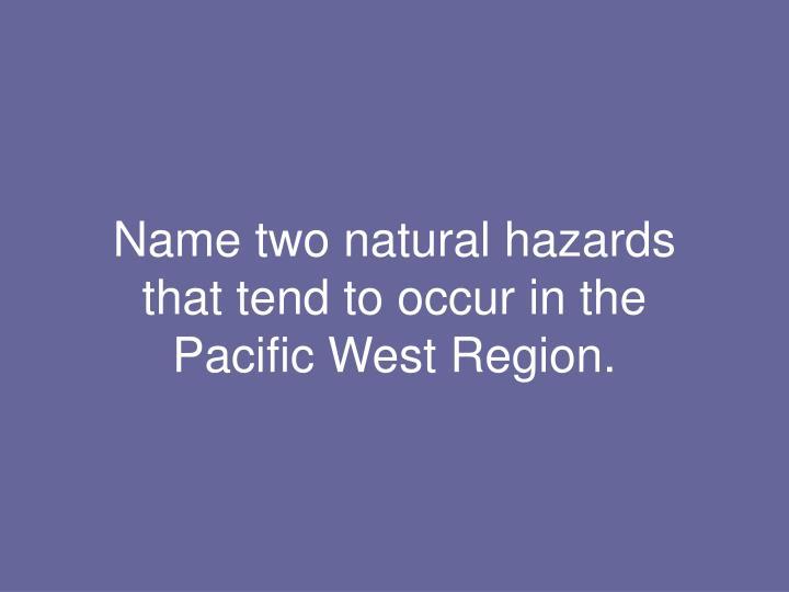 Name two natural hazards
