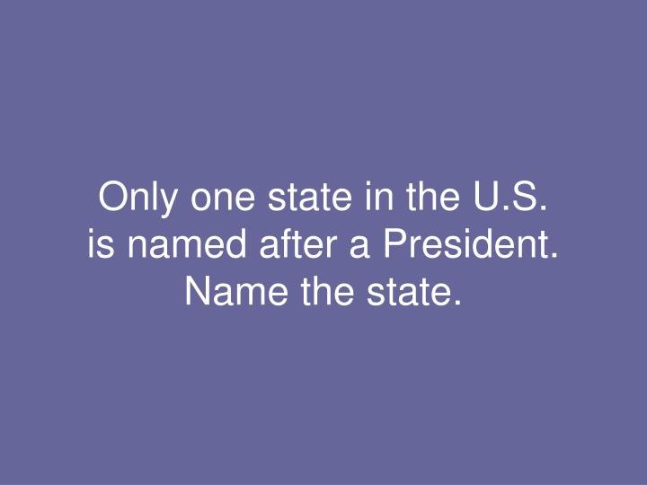 Only one state in the U.S.