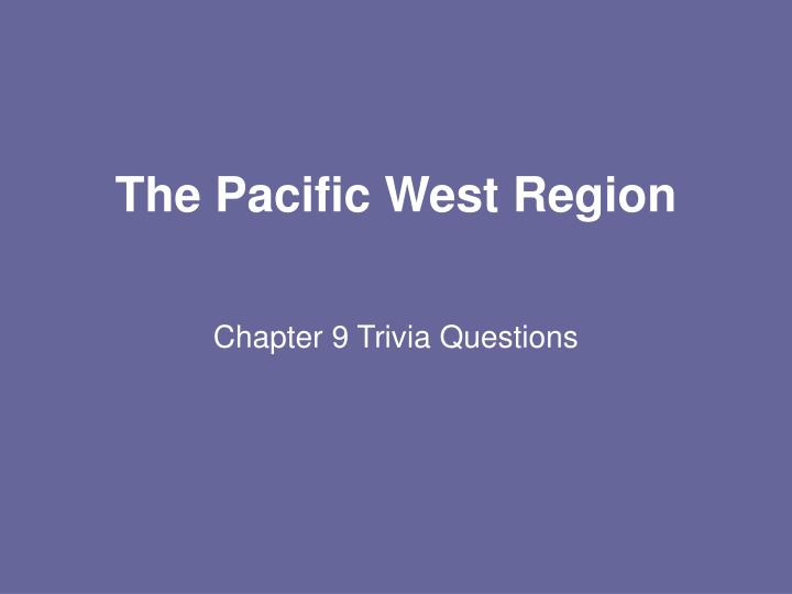 The Pacific West Region