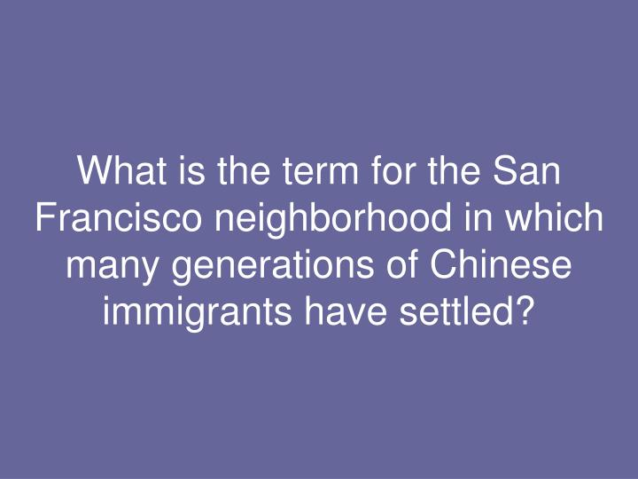 What is the term for the San Francisco neighborhood in which