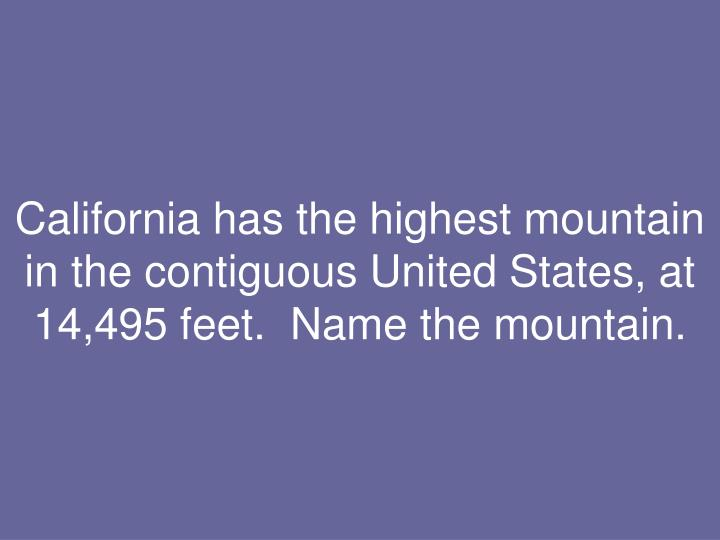 California has the highest mountain in the contiguous United States, at 14,495 feet.  Name the mountain.