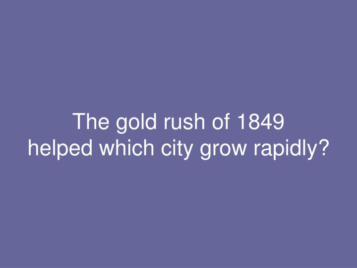 The gold rush of 1849