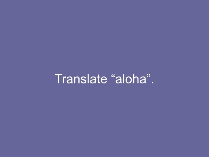 """Translate """"aloha""""."""