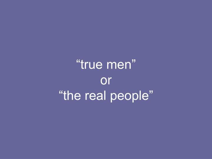 """""""true men"""""""