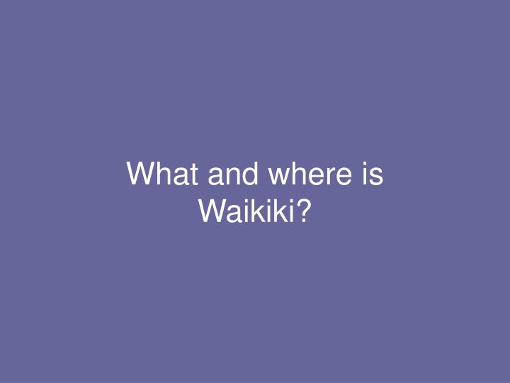 What and where is