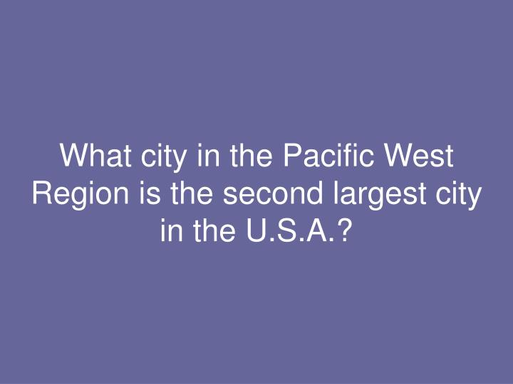 What city in the Pacific West Region is the second largest city