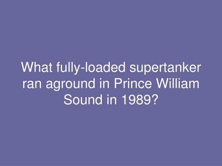 What fully-loaded supertanker