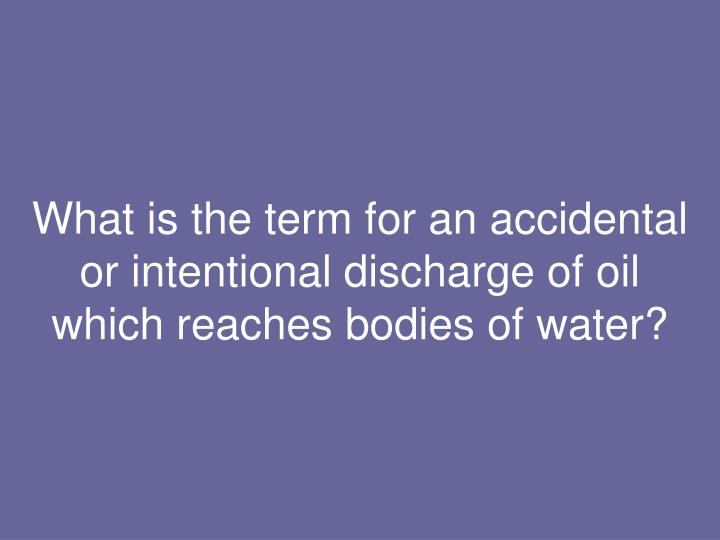 What is the term for an accidental or intentional discharge of oil
