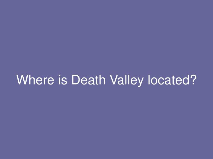 Where is Death Valley located?