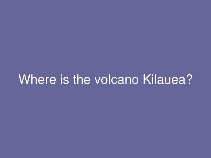 Where is the volcano Kilauea?