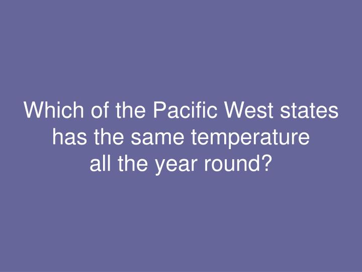 Which of the Pacific West states has the same temperature