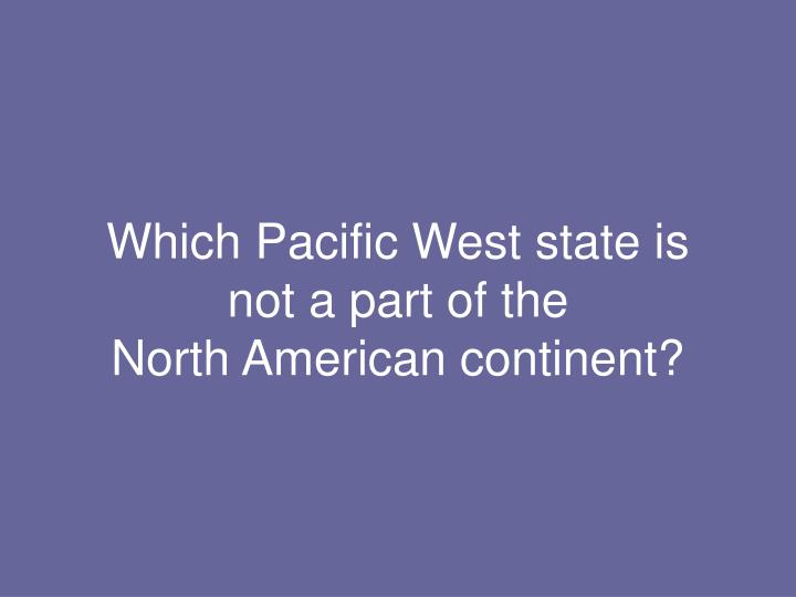 Which Pacific West state is
