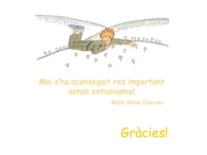 Mai s'ha aconseguit res important sense entusiasme!