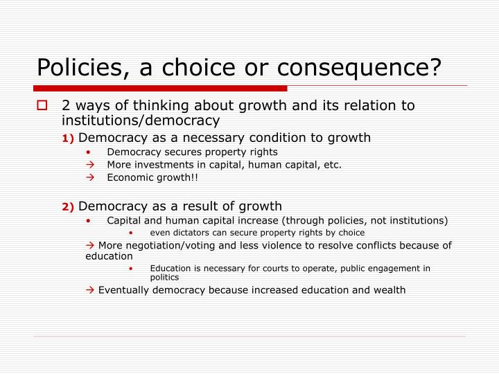 Policies, a choice or consequence?