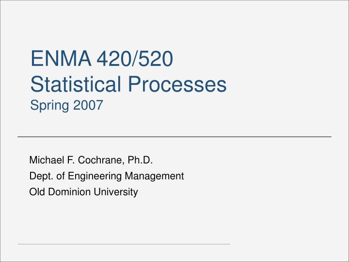 Enma 420 520 statistical processes spring 2007