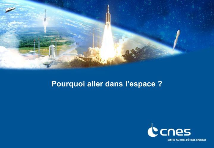 Pourquoi aller dans l'espace ?