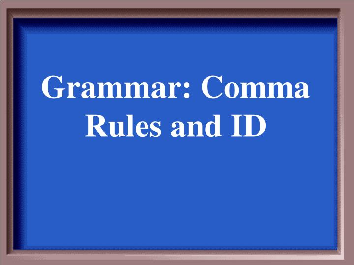 Grammar: Comma Rules and ID
