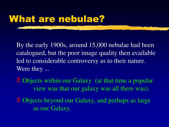 What are nebulae?