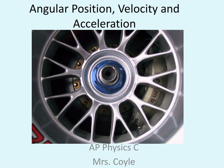 Angular position velocity and acceleration