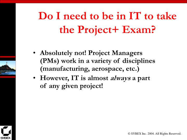 Do I need to be in IT to take the Project+ Exam?