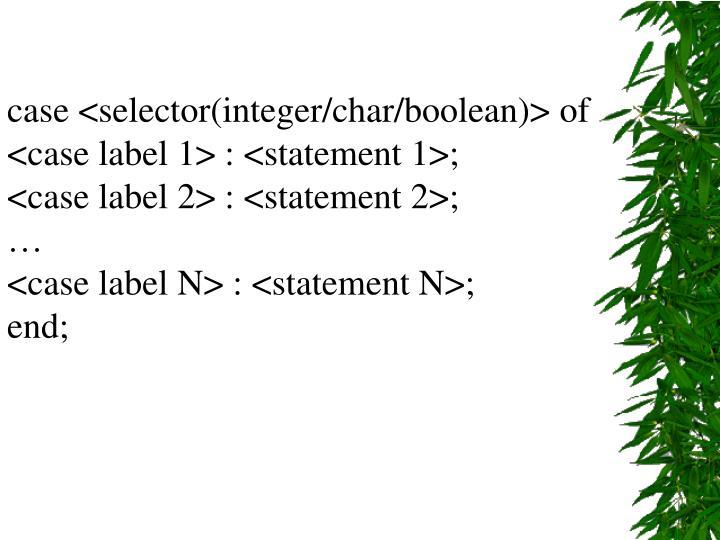 case <selector(integer/char/boolean)> of