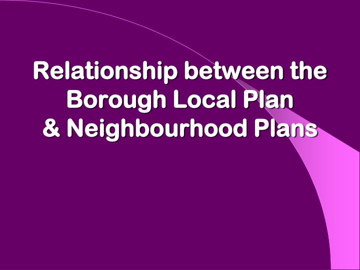 Relationship between the borough local plan neighbourhood plans