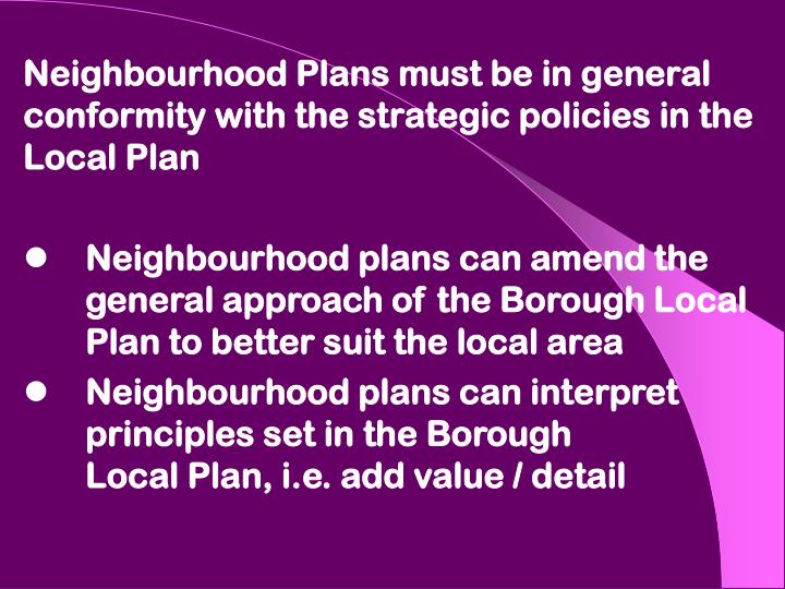 Neighbourhood Plans must be in general conformity with the strategic policies in the Local Plan
