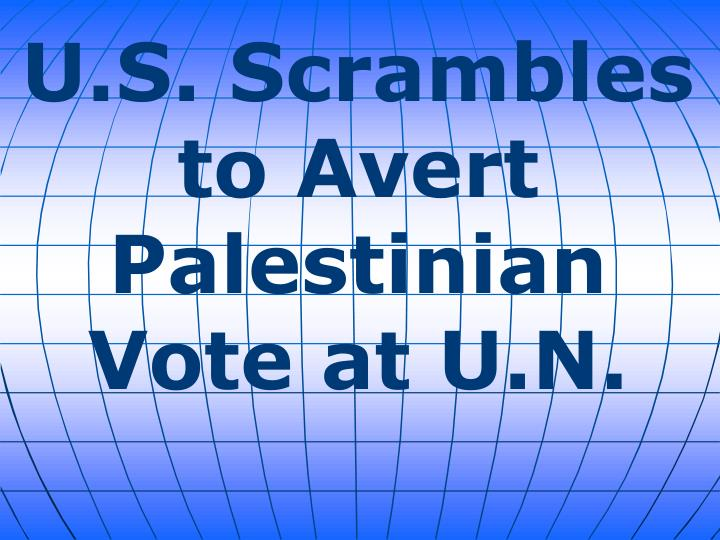 U.S. Scrambles to Avert Palestinian Vote at U.N.