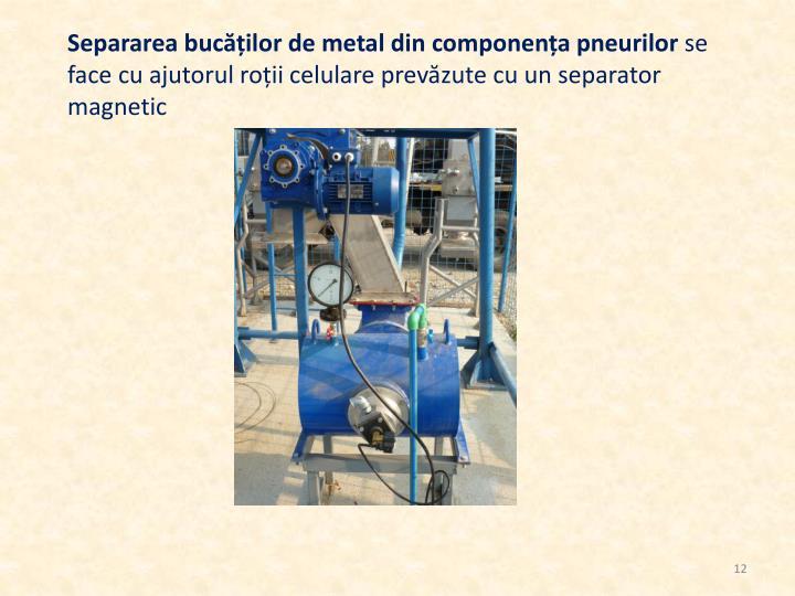 Separarea bucăților de metal din componența pneurilor