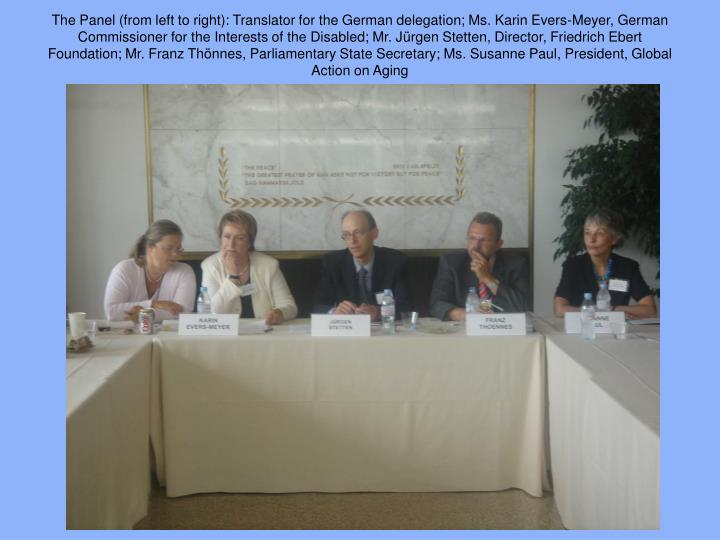 The Panel (from left to right): Translator for the German delegation; Ms. Karin Evers-Meyer, German Commissioner for the Interests of the Disabled; Mr. J