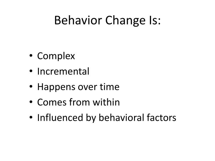 Behavior Change Is: