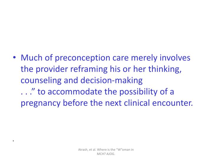 Much of preconception care merely involves the provider reframing his or her thinking, counseling and decision-making