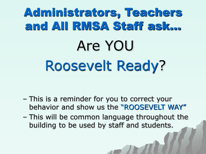 Administrators, Teachers and All RMSA Staff ask…