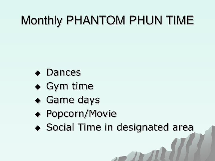 Monthly PHANTOM PHUN TIME