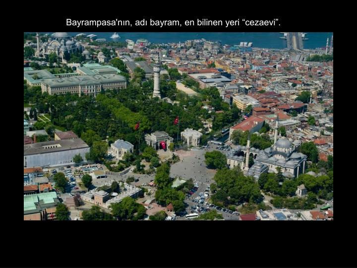 """Bayrampasa'nın, adı bayram, en bilinen yeri """"cezaevi""""."""